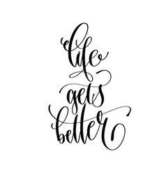 life gets better - hand lettering inscription text vector image