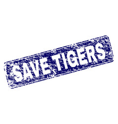 grunge save tigers framed rounded rectangle stamp vector image