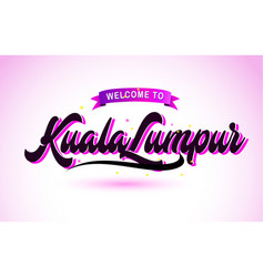 Kualalumpur welcome to creative text handwritten vector