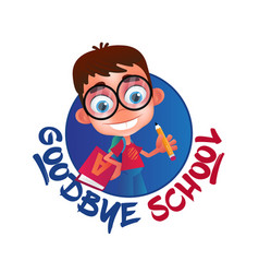 Goodbye school isolated on white background funny vector