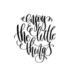 hand lettering positive quote enjoy the little vector image