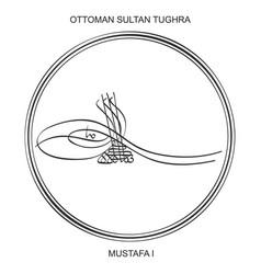 Tughra ottoman sultan mustafa first vector