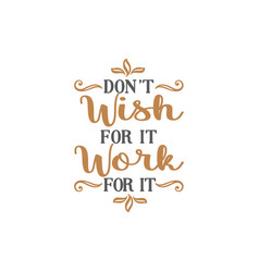 dont wish for it work for it quote lettering vector image