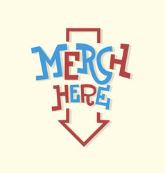 Merch here funny artistic sign slab serif vector