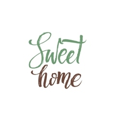 Sweet Home Hand Drawn Calligraphy on White vector image vector image