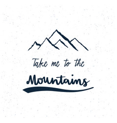 take me to mountains hand lettering vector image