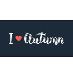 I love Autumn Trendy white hand lettering quote vector image