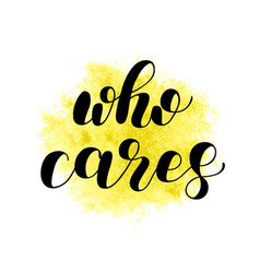 Who cares brush lettering vector