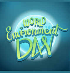 World environment day hand lettering design vector