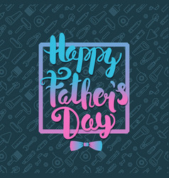 Happy fathers day lettering greeting card vector