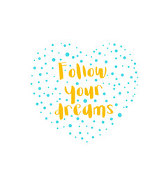 follow your dreams print with inspirational quote vector image