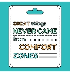 Great things never came from comfort zones vector