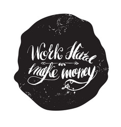 job motivation lettering work hard - make money vector image