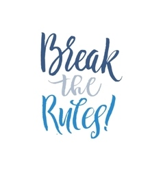 Break the Rules Keep Going Hand Drawn Calligraphy vector image