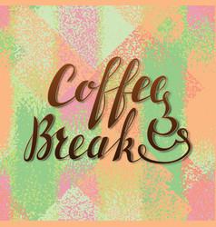 coffee break lettering handwritten inscription vector image