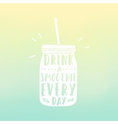 Drink a smoothie everyday Mason jar with hand vector image