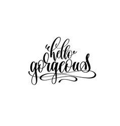 hello gorgeous motivational and inspirational vector image