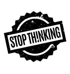 Stop thinking rubber stamp vector