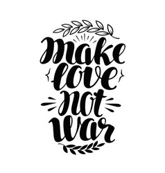 make love no war label hand drawn typography vector image