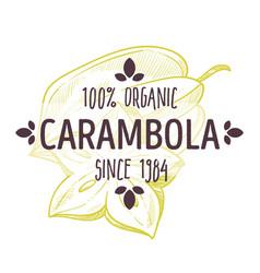 100 percent organic carambola or star fruit label vector image