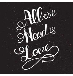 All we need is love with hand lettering vector