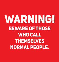 Beware of those who call themselves normal people vector
