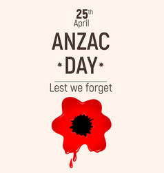 Anzac day lest we forget red bloody poppy 25 april vector