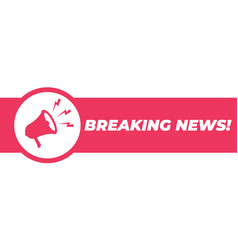 breaking news badge stamp with megaphone icon vector image
