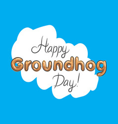 happy groundhog day beautiful lettering blue vector image