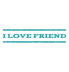 I Love Friend Watermark Stamp vector image