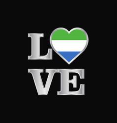 love typography sierra leone flag design vector image