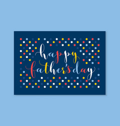 Happy fathers day calligraphy greeting card vector