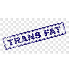 Grunge trans fat rectangle stamp vector