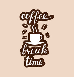 coffee break time lettering handwritten vector image