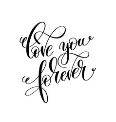 Love you forever black and white hand lettering vector