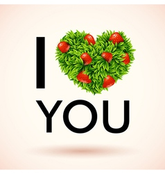 I love you Heart made of leaves and strawberries vector image