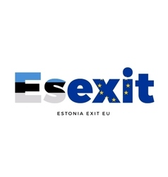 ESEXIT - Estonia exit from European Union on vector image vector image