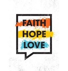 faith hope love inspiring creative motivation vector image