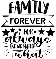 Family forever for always and no matter what vector