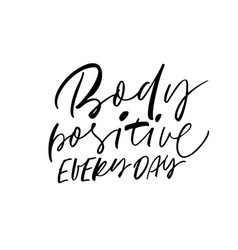 body positive every day phrase modern calligraphy vector image