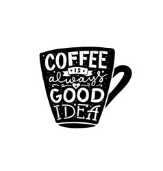 Coffee is always a good idea hand lettering vector