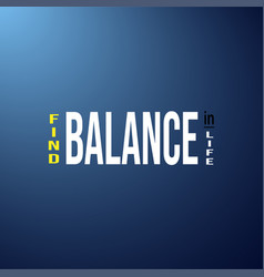 Find balance in life life quote with modern vector