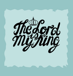 hand lettering the lord is king is made near the vector image