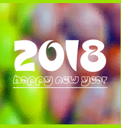 Happy new year 2018 on fuzzy multicolor low vector