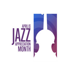 April is jazz appreciation month holiday concept vector