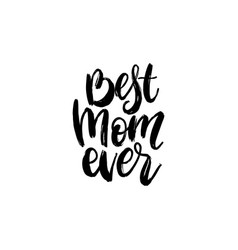 Hand lettering best mom everhappy mothers vector