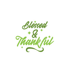 blessed and thankful thanksgiving quote design vector image