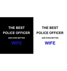 Best police officer and even better wife vector