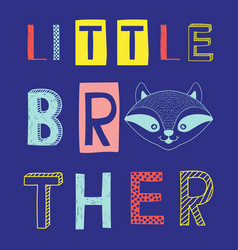 little brother slogan with raccoon face vector image