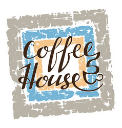 coffee house lettering on grunge background vector image